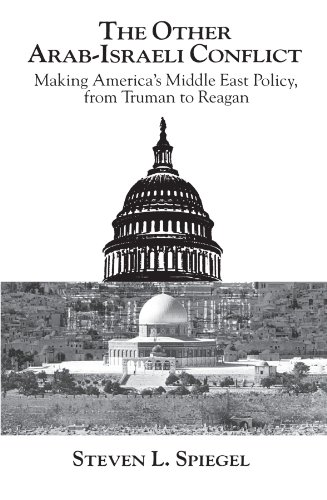 The Other Arab-Israeli Conflict: Making America's Middle East Policy, from Truman to Reagan (Middle Eastern Studies; Monograph 1)