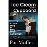 Ice Cream in the Cupboard: A True Story of Early Onset Alzheimer's