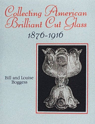 Collecting American Brilliant Cut Glass, 1876-1916 American Brilliant Cut Glass