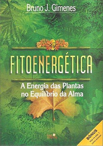 Fitoenergética. A Energia das Plantas no Equilíbrio da Alma