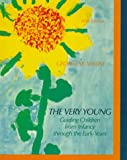 The Very Young: Guiding Children From Infancy Through the Early Years (5th Edition)