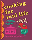 Cooking for Real Life: More Than 180 Recipes for Whatever Life Throws at You