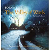 Born of Fire: the Valley of Work : Industrial Scenes of Southwestern Pennsylvania, Jones, Barbara L. and Tarr, Joel A., 0931241316
