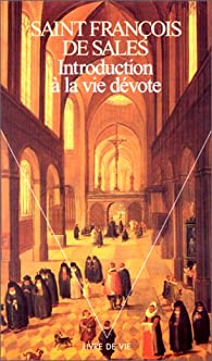 Introduction à la vie dévote par Saint François de Sales