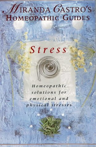 Stresss; Homeopathic Solutions for Emotional and Physical Stresses