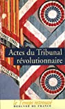 Actes du Tribunal révolutionnaire par Collectif