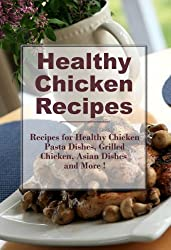 Healthy Chicken Recipes: Healthy Chicken Pasta, Healthy Grilled Chicken, Asian Chicken Dishes and more (The Best Healthy Recipes) (English Edition)