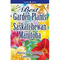 Best Garden Plants for Saskatchewan and Manitoba