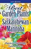 Best Garden Plants for Saskatchewan and Manitoba, Laura Peters and Patricia Hanbidge, 1551054817