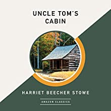 Uncle Tom's Cabin (AmazonClassics Edition) Audiobook by Harriet Beecher Stowe Narrated by Buck Schirner