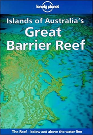 Travel Guide 3rd Edition Lonely Planet Islands of Australias Great Barrier Reef  3rd Ed.