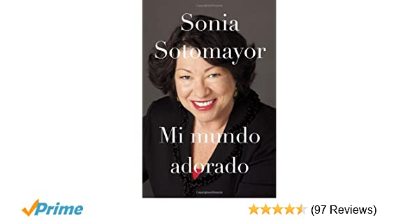Amazon.com: Mi mundo adorado\ My beloved world: Memoria / Memory (Spanish Edition) (9780345804099): Sonia Sotomayor: Books