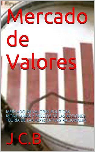 Download PDF Mercado de Valores - MERCADO DE VALORES POLÍTICAS MONETARIAS Y PRECIOS DE LAS ACCIONES TEORÍA DE LAS EXPECTATIVAS RACIONALES