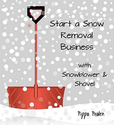 Start a Snow  Removal Business: with Snowblower & Shovel