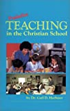 Productive Teaching in the Christian School, Carl D. Herbster, 0890844631