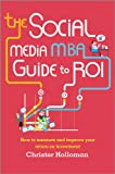 The Social Media MBA Guide to ROI - How to measureand improve your return on investment