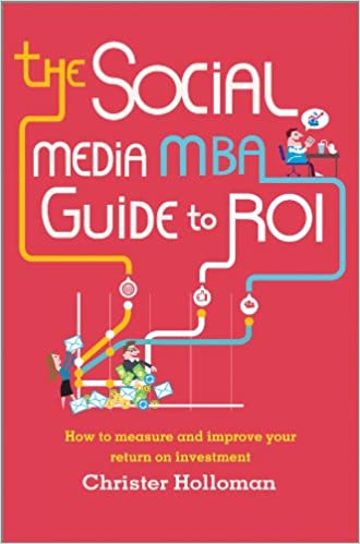 The Social Media MBA Guide to ROI: How to Measure and Improve Your Return on Investment: Amazon.es: Christer Holloman: Libros en idiomas extranjeros