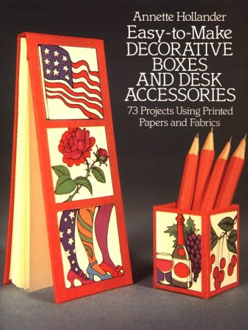 Easy-To-Make Decorative Boxes and Desk Accessories: 73 Projects Using Printed Papers and Fabrics