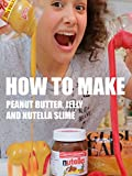 How to Make Peanut Butter, Jelly and Nutella Slime
