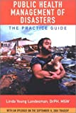 Public Health Management of Disasters : The Practice Guide, Landesman, Linda Young, 0875530257