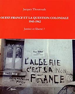 Ouest-France et la question coloniale, 1945-1962 : justice et liberté ?, Thouroude, Jacques