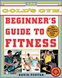 The Gold's Gym Beginner's Guide to Fitness, David Porter, 007142282X