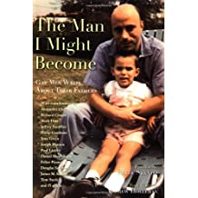 The Man I Might Become: Gay Men Write About Their Fathers
