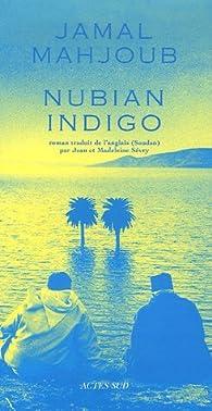 Nubian indigo : Une histoire d'eau, d'amour et de légendes par Jamal Mahjoub