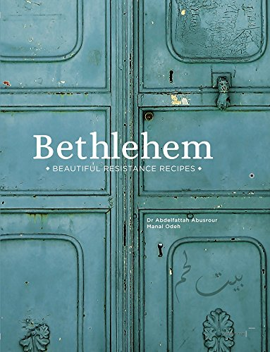 Bethlehem: Beautiful Resistance Recipes by Dr. Abdelfattah Abusrour, Manal Odeh