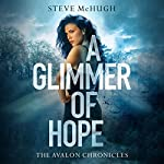A Glimmer of Hope: The Avalon Chronicles, Book 1 | Steve McHugh