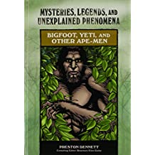 Bigfoot, Yeti, and Other Ape-Men (Mysteries, Legends, and Unexplained Phenomena)