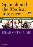 Spanish and the Medical Interview : A Textbook for Clinically Relevant Medical Spanish, Ortega, Pilar, 1416036490