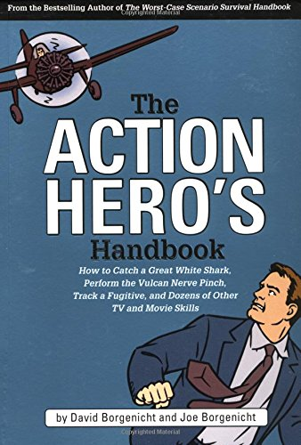 The Action Hero's Handbook: How to Catch a Great White Shark, Perform the Vulcan Nerve Pinch, Track a Fugitive, and Dozens of Other TV and Movie Skills