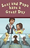 Lexi and Papa Have a Great Day: Bed time story for ages 3-5