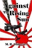 Against the Rising Sun, M. R. Shinavier, 1413719953