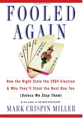 Download Fooled Again: How the Right Stole the 2004 Election and Why They'll Steal the Next One Too (Unless We Stop Them) ebook