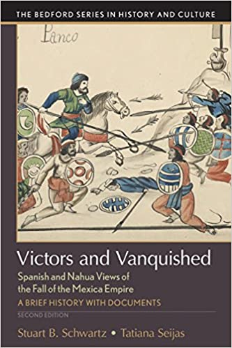 Victors and Vanquished: Spanish and Nahua Views of the Conquest of Mexico (Bedford Series in History