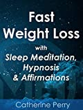 Fast Weight Loss with Sleep Meditation, Hypnosis & Affirmations