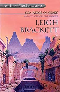 Sea Kings of Mars and Otherworldly Stories by Leigh Brackett