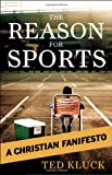 The Reason for Sports, Ted Kluck, 080245836X