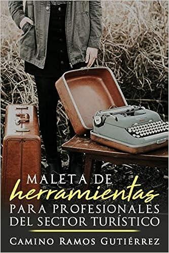 Maleta de herramientas para profesionales del sector turístico (Spanish Edition) (Spanish)