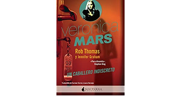 Veronica Mars: Un caballero indiscreto (Spanish Edition) - Kindle edition by Rob Thomas, Jennifer Graham, Carmen Torres, Laura Naranjo.