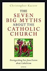 The Seven Big Myths about the Catholic Church
