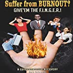 Suffer from Burnout? Give 'Em the F.I.N.G.E.R.!: A Guide for Your Recovery | Mr. Mark Yarbrough