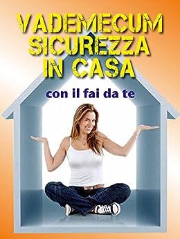 Vademecum sicurezza della casa con il fai da te (Italian Edition)