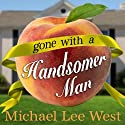 Gone with a Handsomer Man Audiobook by Michael Lee West Narrated by Marguerite Gavin