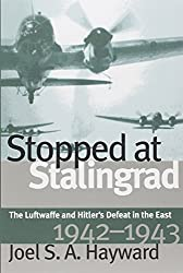 Stopped at Stalingrad: The Luftwaffe and Hitler's Defeat in the East, 1942-1943 (Modern War Studies (Paperback))