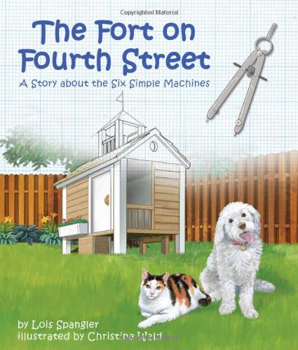 (The Fort on Fourth Street: A Story About the Six Simple Machines (Arbordale Collection))