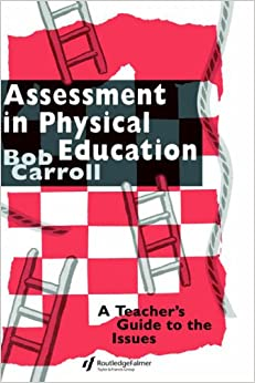 Assessment in Physical Education: A Teacher's Guide to the Issues
