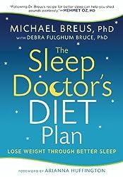The Sleep Doctor's Diet Plan: Lose Weight through Better Sleep